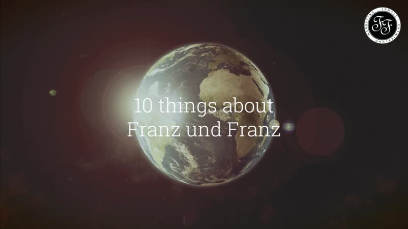 10 things about Franz und Franz